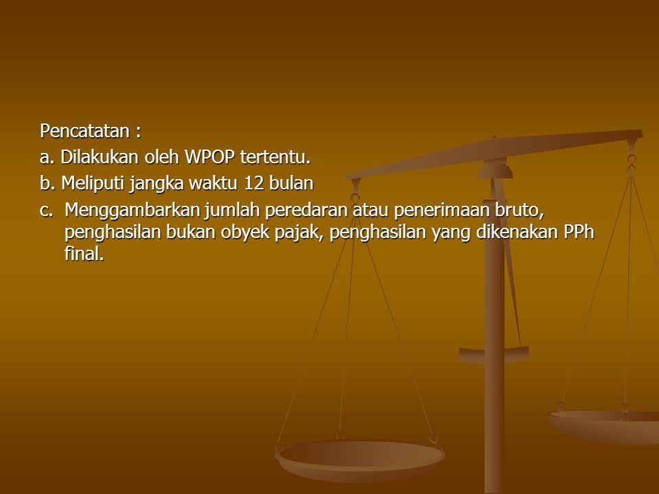 Pencatatan : a. Dilakukan oleh WPOP tertentu. b. Meliputi jangka waktu 12 bulan.