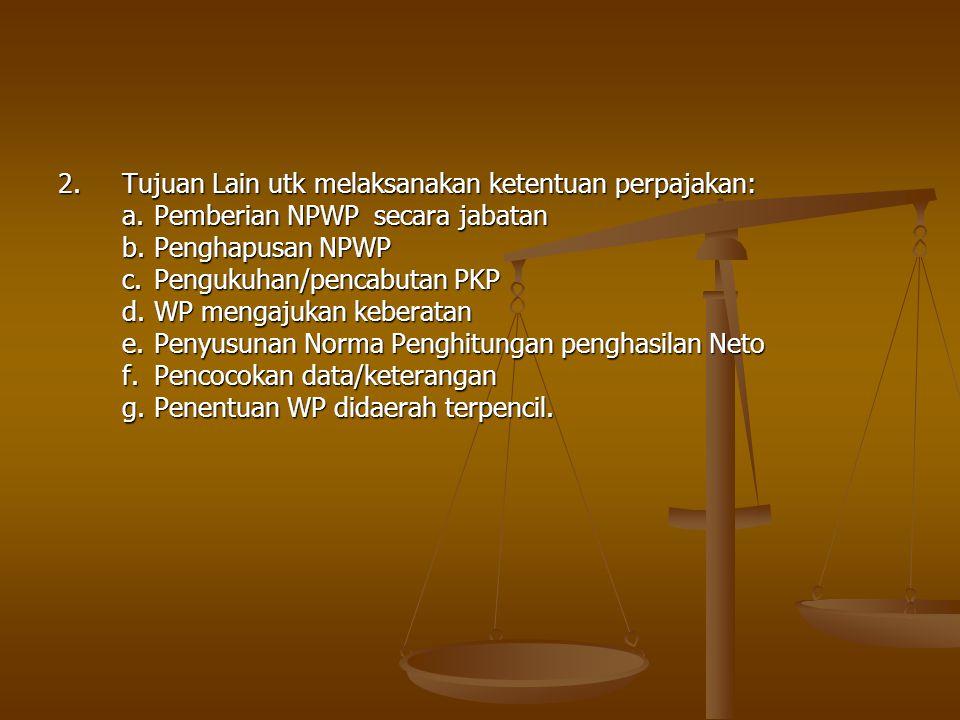 2. Tujuan Lain utk melaksanakan ketentuan perpajakan: