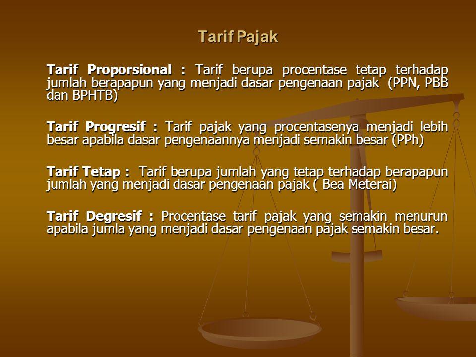 Tarif Pajak Tarif Proporsional : Tarif berupa procentase tetap terhadap jumlah berapapun yang menjadi dasar pengenaan pajak (PPN, PBB dan BPHTB)