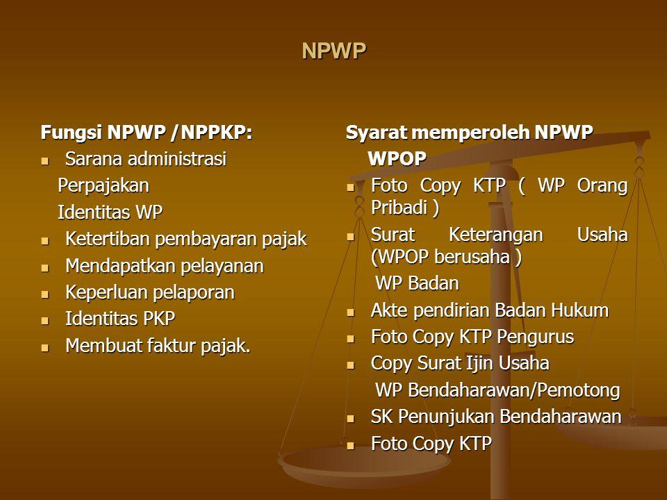 NPWP Fungsi NPWP /NPPKP: Sarana administrasi Perpajakan Identitas WP