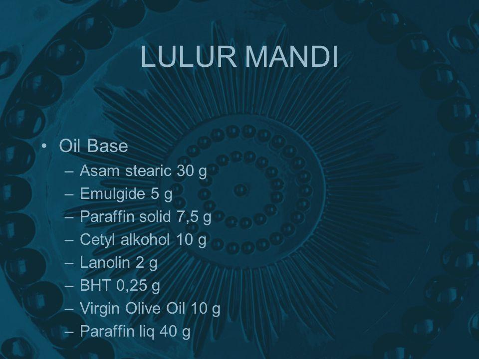 LULUR MANDI Oil Base Asam stearic 30 g Emulgide 5 g