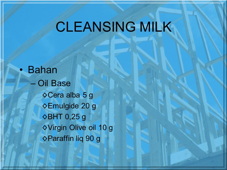 CLEANSING MILK Bahan Oil Base Cera alba 5 g Emulgide 20 g BHT 0,25 g