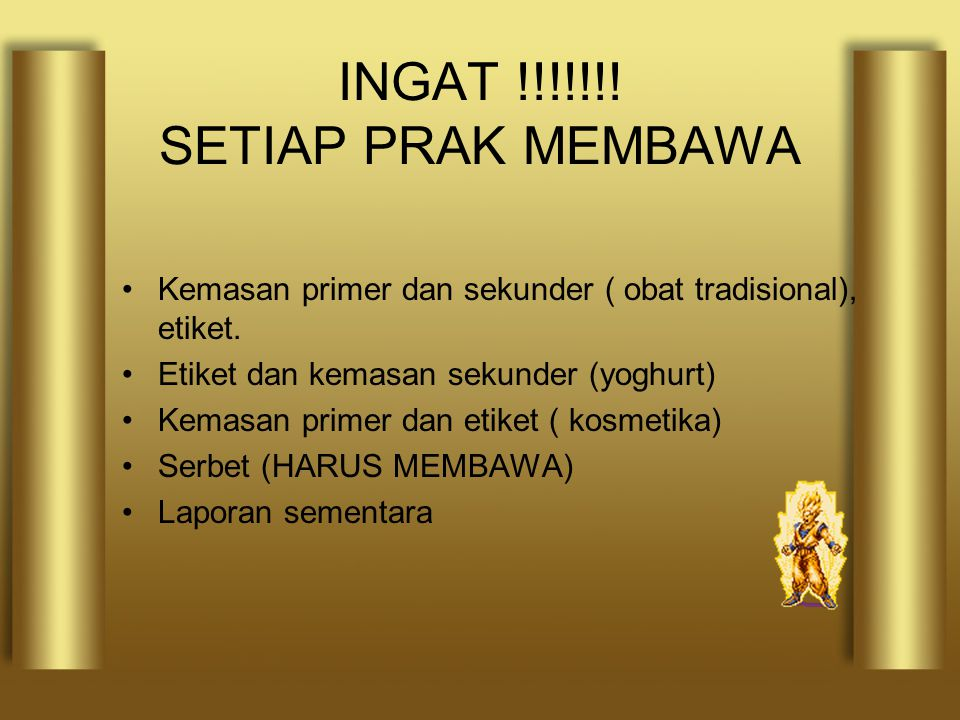 INGAT !!!!!!! SETIAP PRAK MEMBAWA