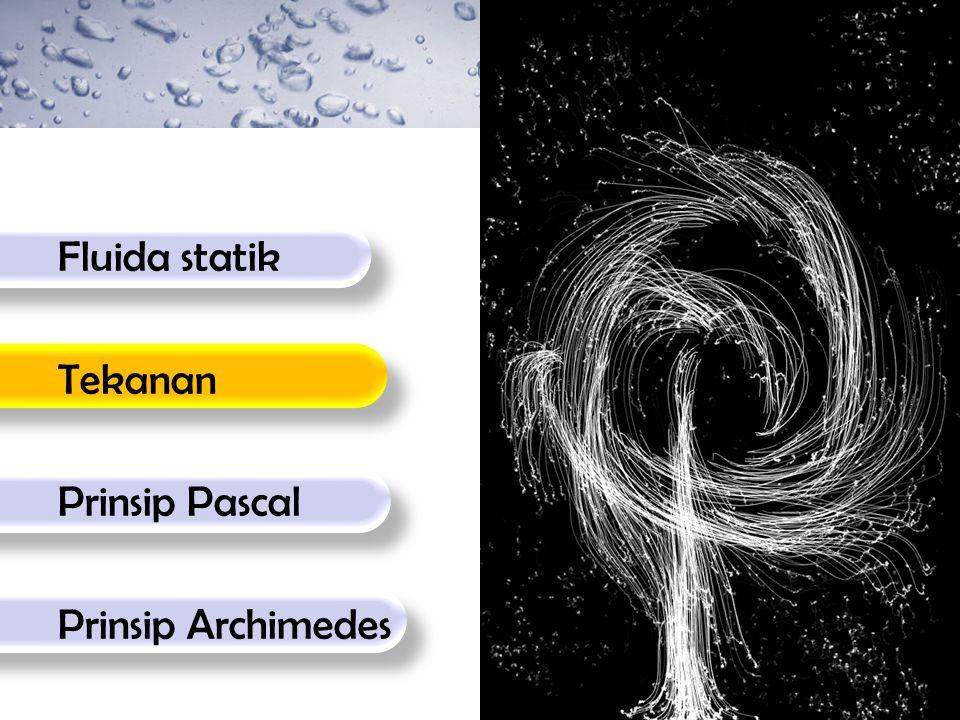 Fluida statik Tekanan Prinsip Pascal Prinsip Archimedes