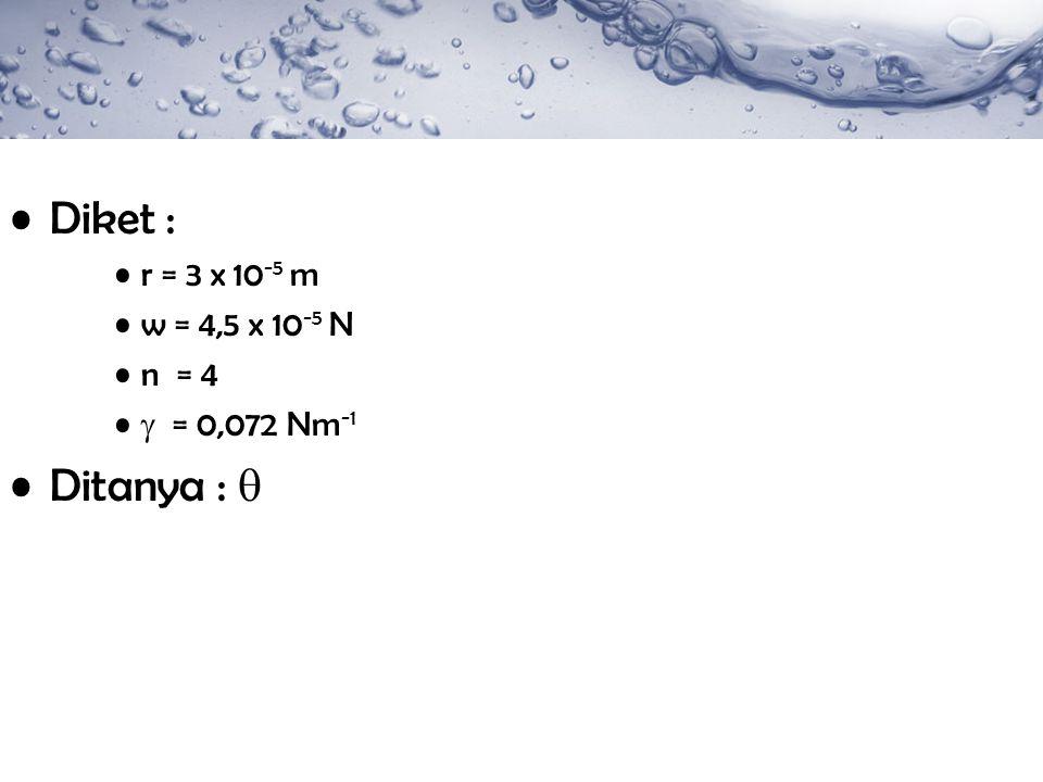Diket : Ditanya :  r = 3 x 10-5 m w = 4,5 x 10-5 N n = 4