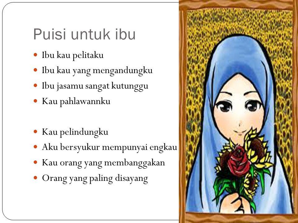 Puisi untuk ibu Ibu kau pelitaku Ibu kau yang mengandungku