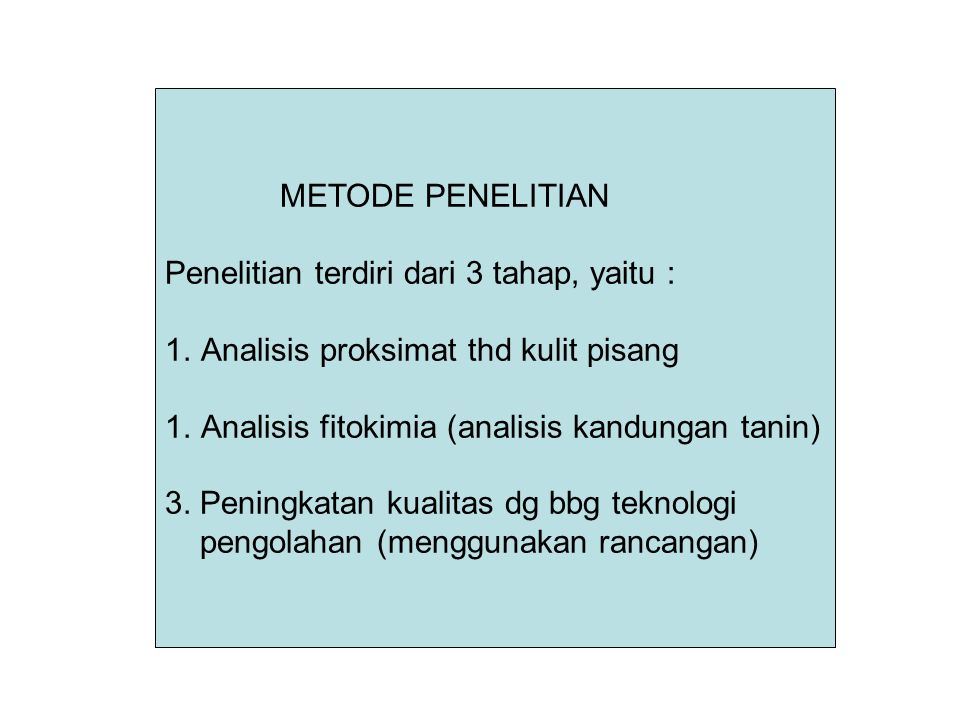 METODE PENELITIAN Penelitian terdiri dari 3 tahap, yaitu : Analisis proksimat thd kulit pisang. Analisis fitokimia (analisis kandungan tanin)
