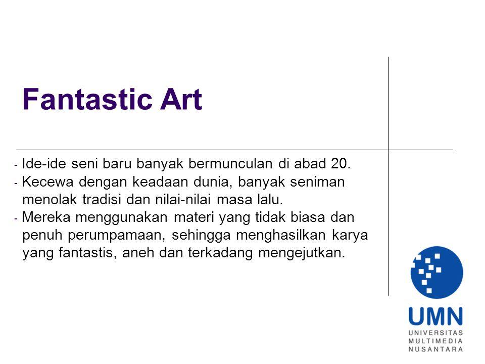 Fantastic Art Ide-ide seni baru banyak bermunculan di abad 20.