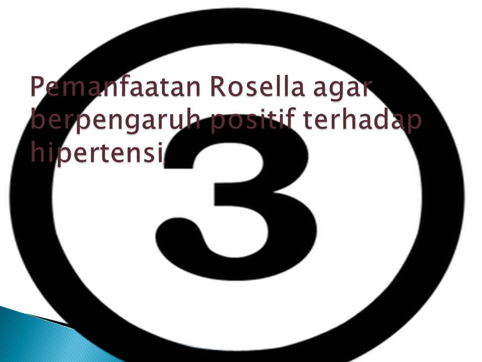 Pemanfaatan Rosella agar berpengaruh positif terhadap hipertensi