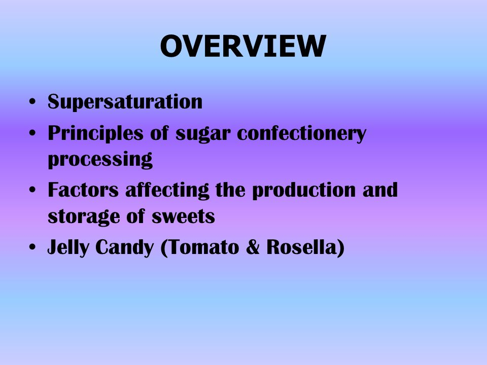 OVERVIEW Supersaturation Principles of sugar confectionery processing