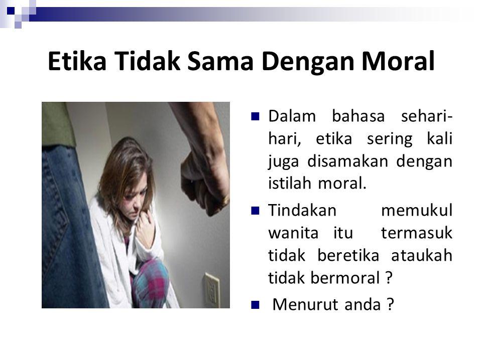 Etika Tidak Sama Dengan Moral