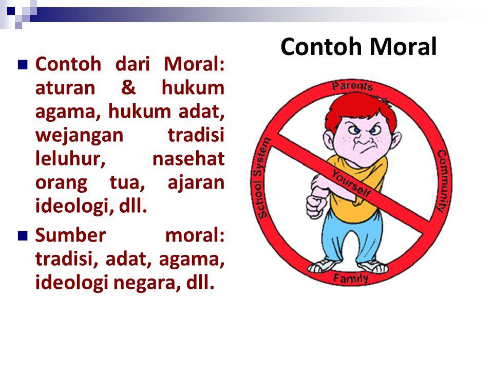 Contoh Moral Contoh dari Moral: aturan & hukum agama, hukum adat, wejangan tradisi leluhur, nasehat orang tua, ajaran ideologi, dll.