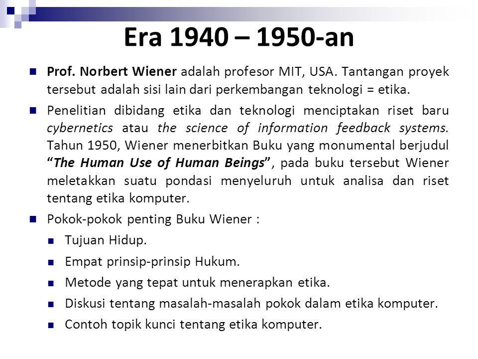 Era 1940 – 1950-an Prof. Norbert Wiener adalah profesor MIT, USA. Tantangan proyek tersebut adalah sisi lain dari perkembangan teknologi = etika.