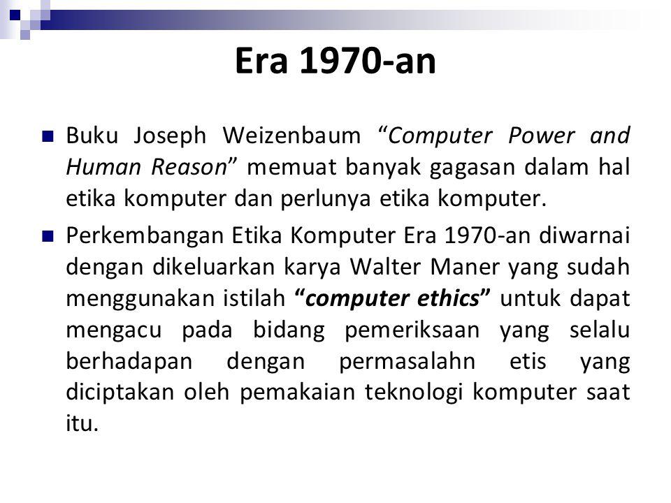 Era 1970-an Buku Joseph Weizenbaum Computer Power and Human Reason memuat banyak gagasan dalam hal etika komputer dan perlunya etika komputer.