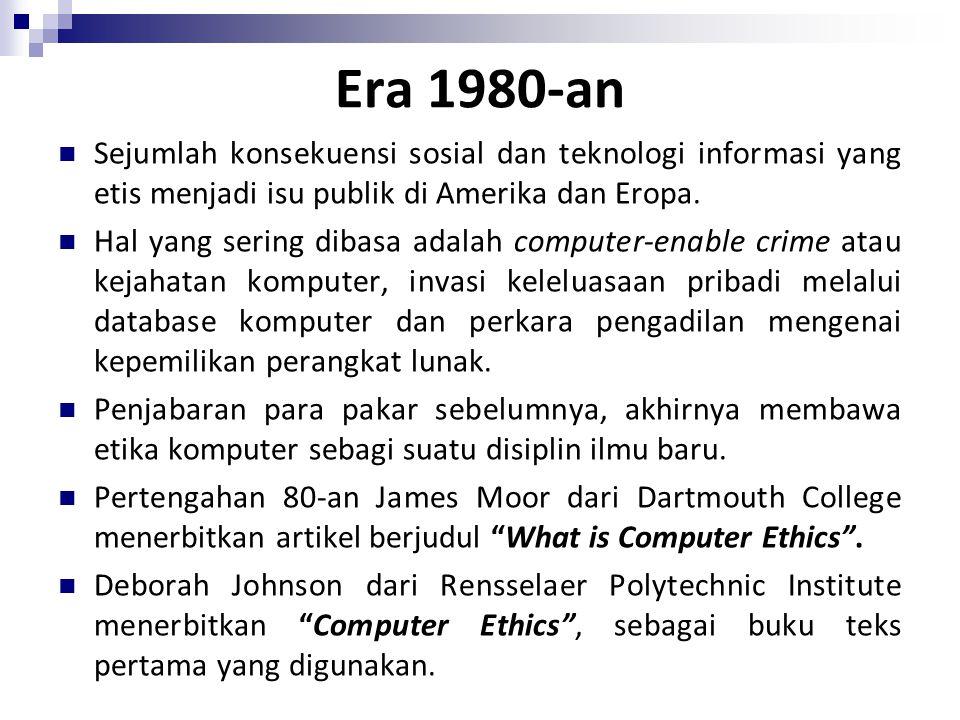 Era 1980-an Sejumlah konsekuensi sosial dan teknologi informasi yang etis menjadi isu publik di Amerika dan Eropa.
