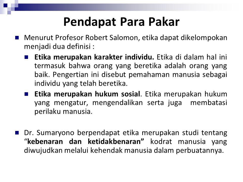 Pendapat Para Pakar Menurut Profesor Robert Salomon, etika dapat dikelompokan menjadi dua definisi :