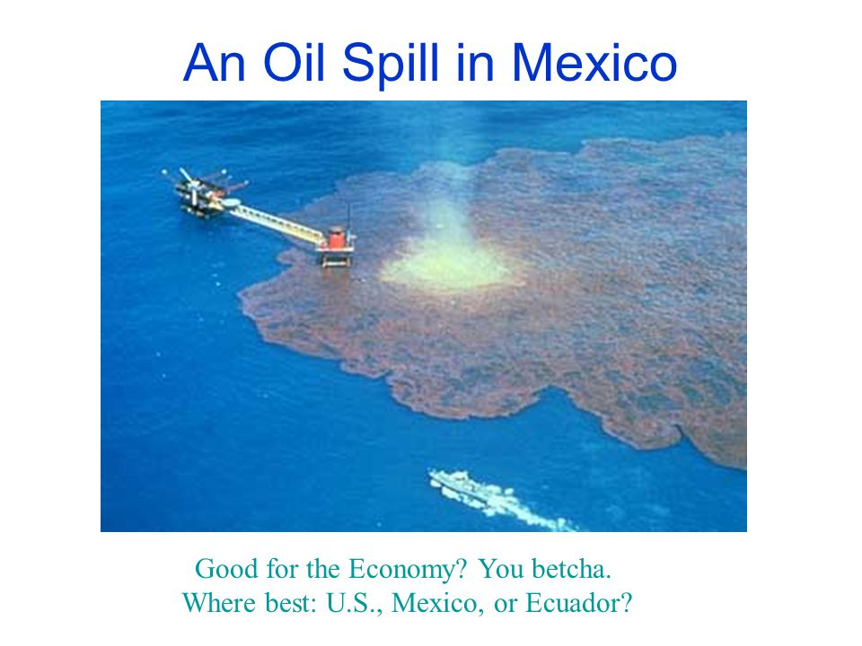 An Oil Spill in Mexico Good for the Economy You betcha.