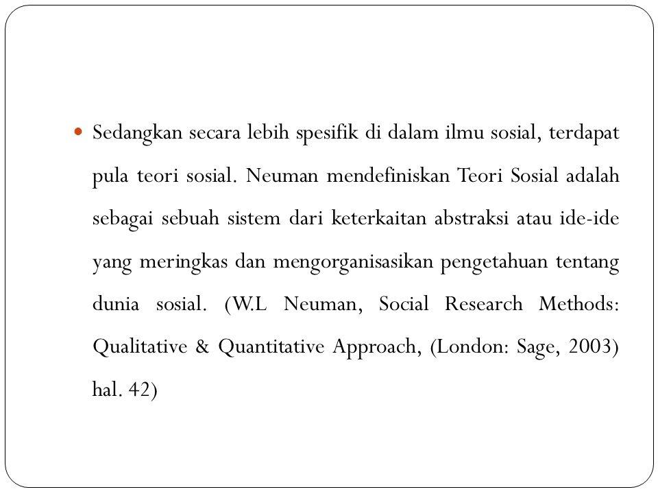 Sedangkan secara lebih spesifik di dalam ilmu sosial, terdapat pula teori sosial.