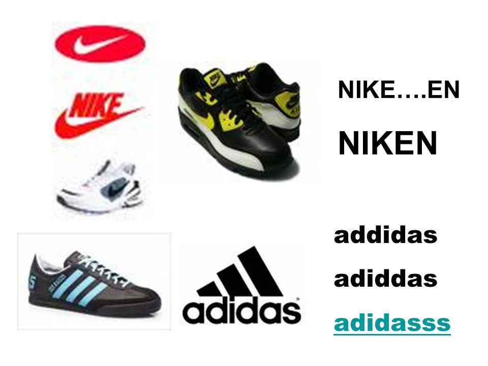 NIKE….EN NIKEN addidas adiddas adidasss