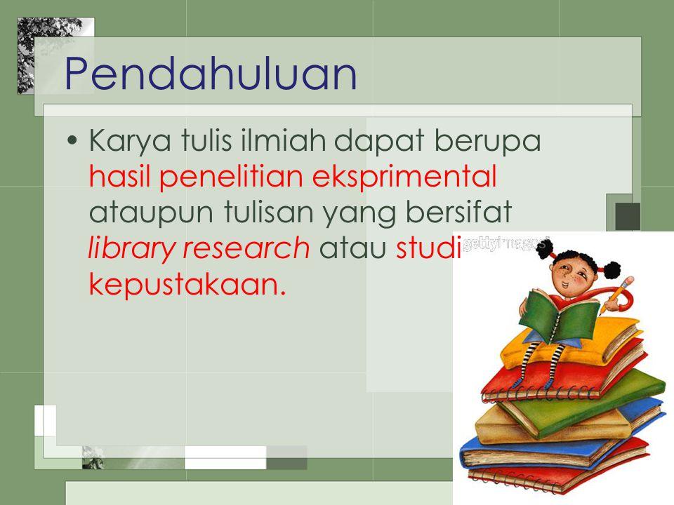 Pendahuluan Karya tulis ilmiah dapat berupa hasil penelitian eksprimental ataupun tulisan yang bersifat library research atau studi kepustakaan.