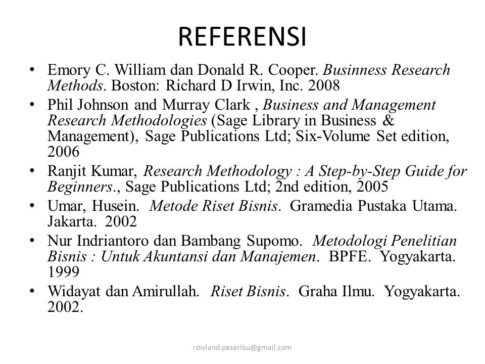 REFERENSI Emory C. William dan Donald R. Cooper. Businness Research Methods. Boston: Richard D Irwin, Inc. 2008.