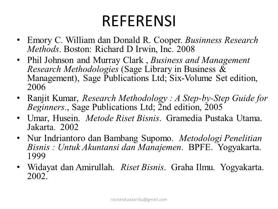 REFERENSI Emory C. William dan Donald R. Cooper. Businness Research Methods. Boston: Richard D Irwin, Inc. 2008.