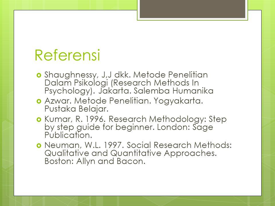 Referensi Shaughnessy, J,J dkk. Metode Penelitian Dalam Psikologi (Research Methods In Psychology). Jakarta. Salemba Humanika.