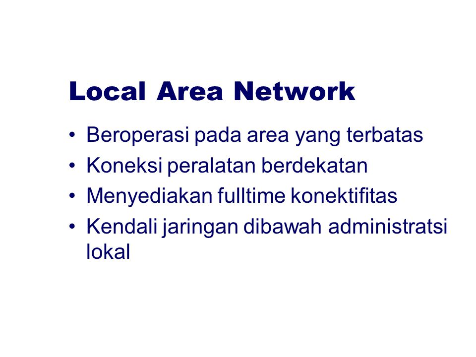 Local Area Network Beroperasi pada area yang terbatas
