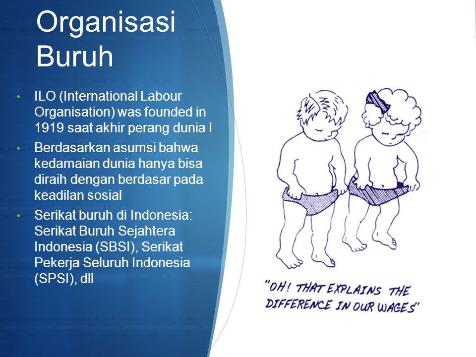 Organisasi Buruh ILO (International Labour Organisation) was founded in 1919 saat akhir perang dunia I.