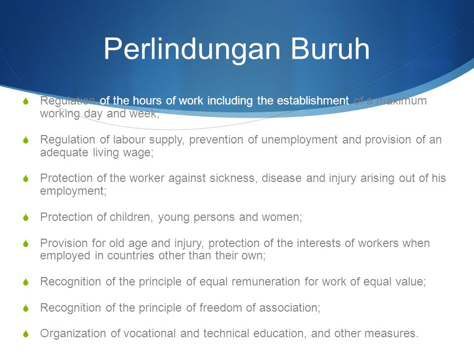 Perlindungan Buruh Regulation of the hours of work including the establishment of a maximum working day and week;