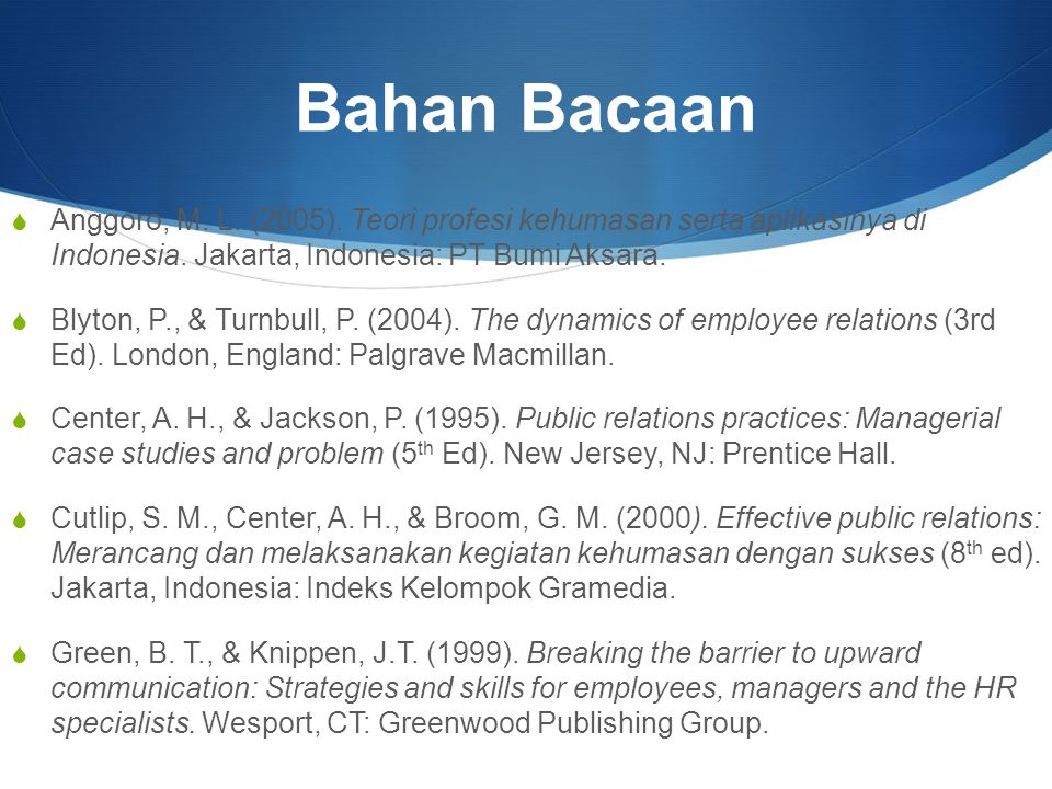 Bahan Bacaan Anggoro, M. L. (2005). Teori profesi kehumasan serta aplikasinya di Indonesia. Jakarta, Indonesia: PT Bumi Aksara.