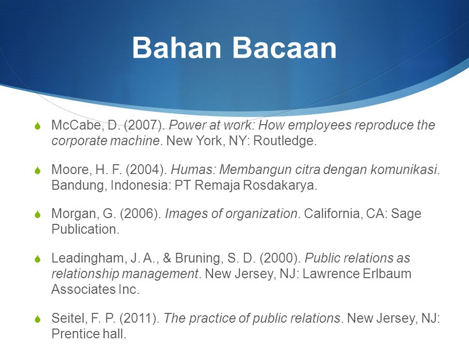 Bahan Bacaan McCabe, D. (2007). Power at work: How employees reproduce the corporate machine. New York, NY: Routledge.
