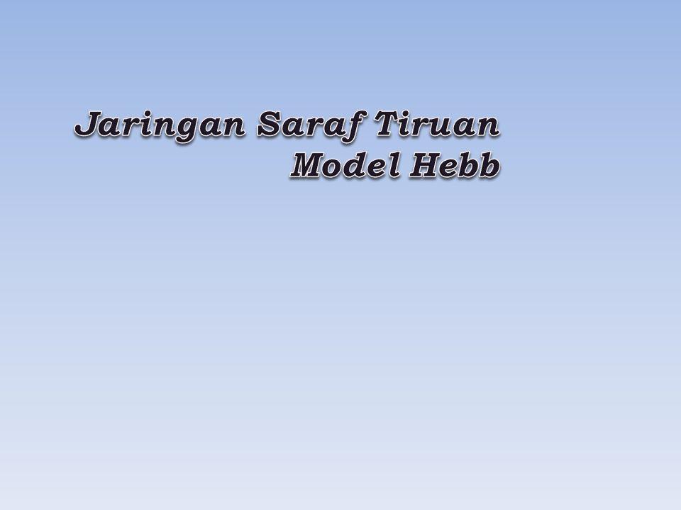 Jaringan Saraf Tiruan Model Hebb
