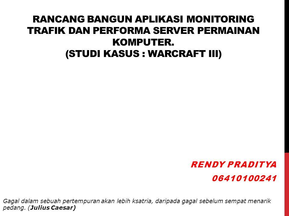 RANCANG BANGUN APLIKASI MONITORING TRAFIK DAN PERFORMA SERVER PERMAINAN KOMPUTER. (STUDI KASUS : WARCRAFT III)