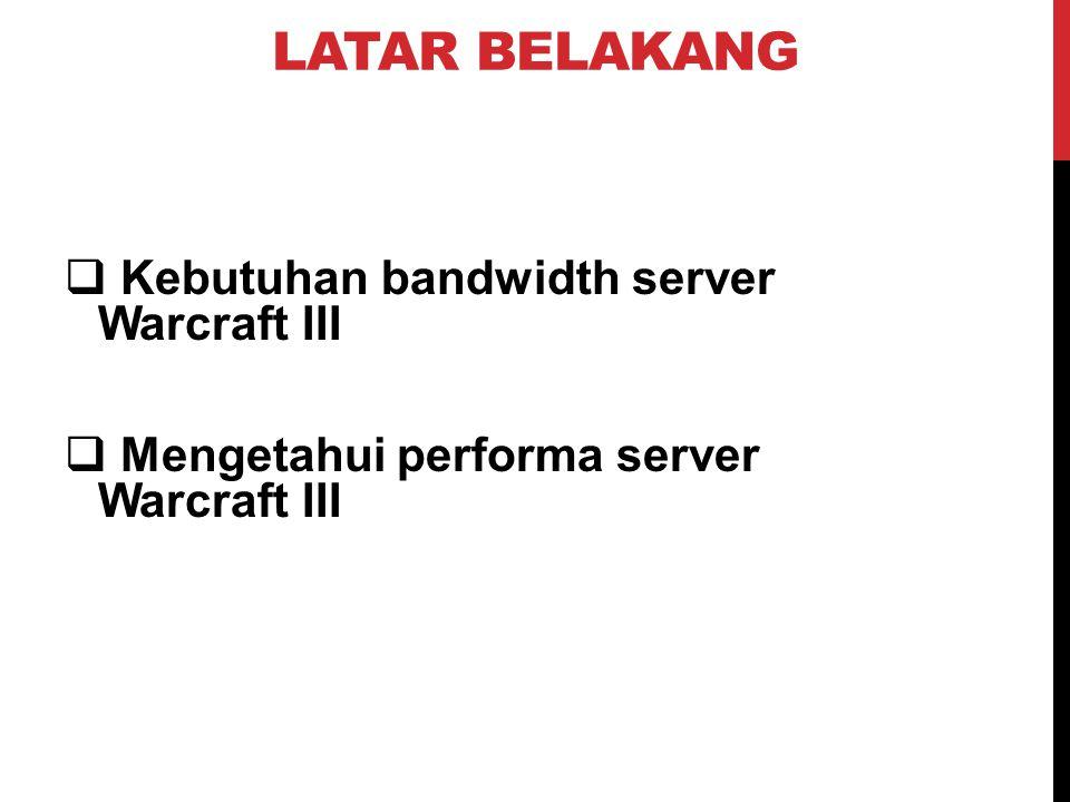 LATAR BELAKANG Kebutuhan bandwidth server Warcraft III