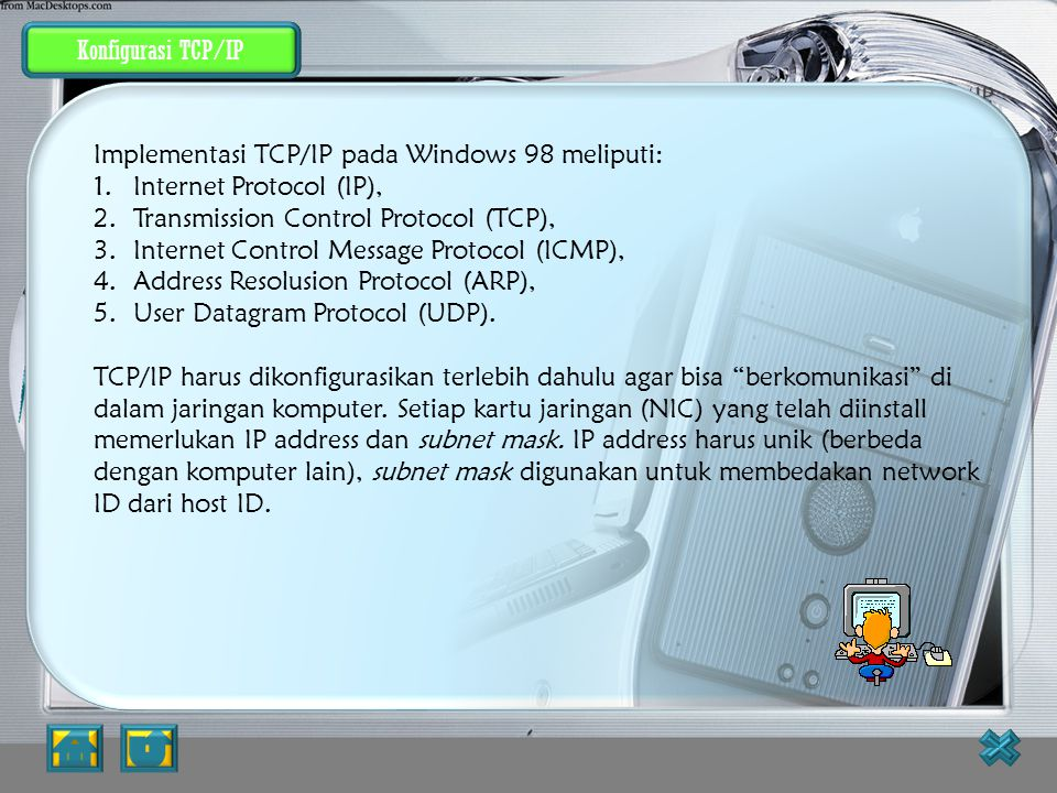 Implementasi TCP/IP pada Windows 98 meliputi: Internet Protocol (IP),