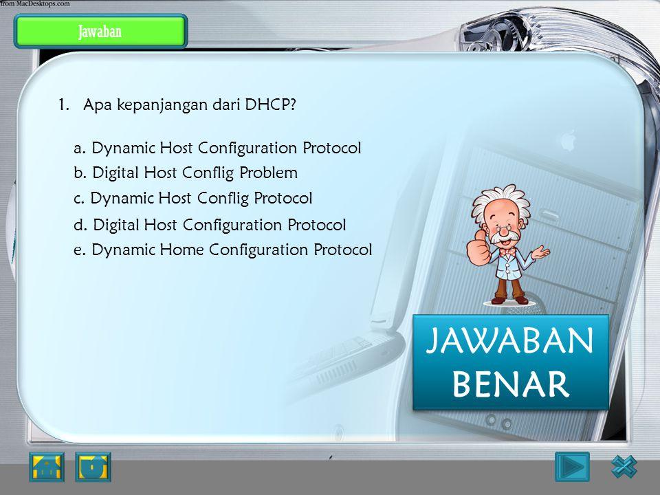 JAWABAN BENAR Jawaban Apa kepanjangan dari DHCP