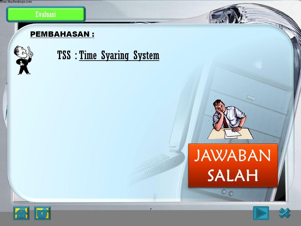 JAWABAN SALAH TSS : Time Syaring System Evaluasi PEMBAHASAN :