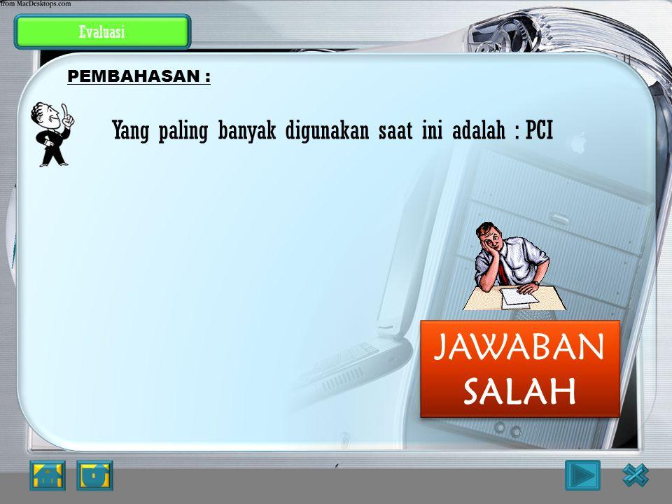 JAWABAN SALAH Yang paling banyak digunakan saat ini adalah : PCI