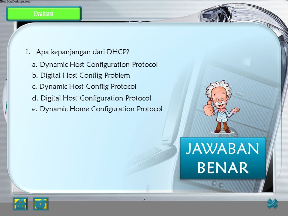 JAWABAN BENAR Evaluasi Apa kepanjangan dari DHCP