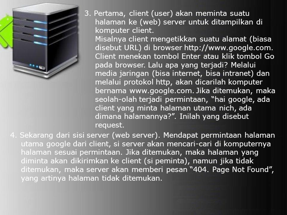 3. Pertama, client (user) akan meminta suatu halaman ke (web) server untuk ditampilkan di komputer client.