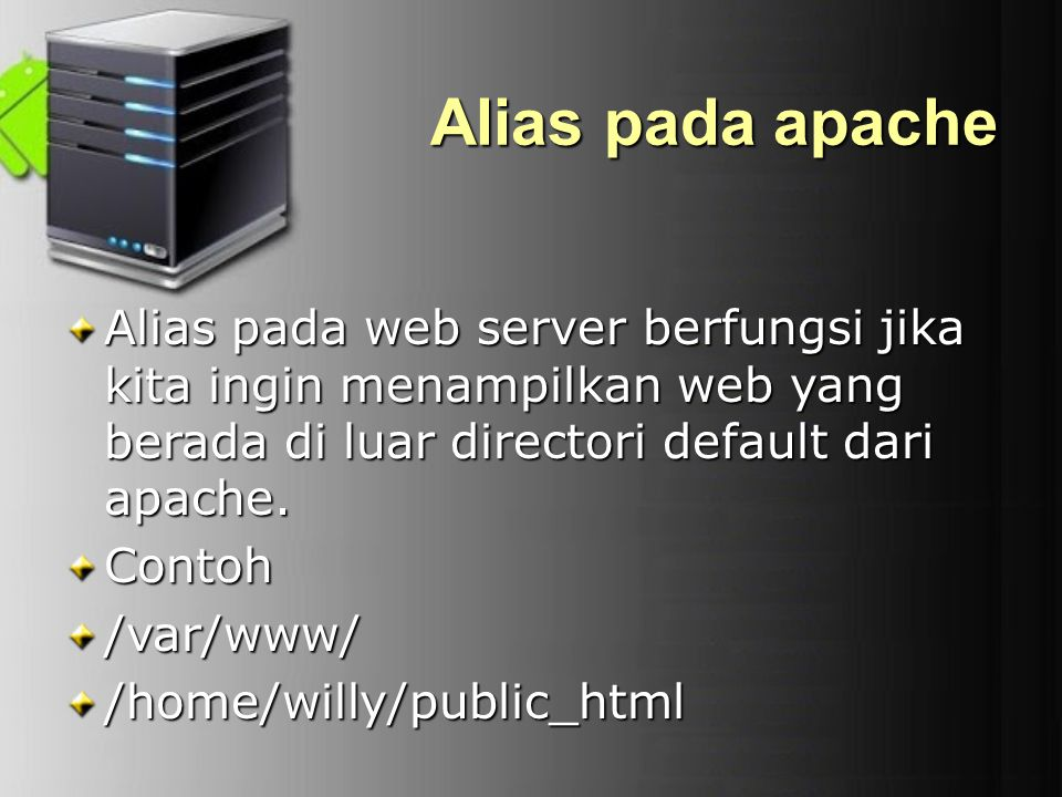 Alias pada apache Alias pada web server berfungsi jika kita ingin menampilkan web yang berada di luar directori default dari apache.