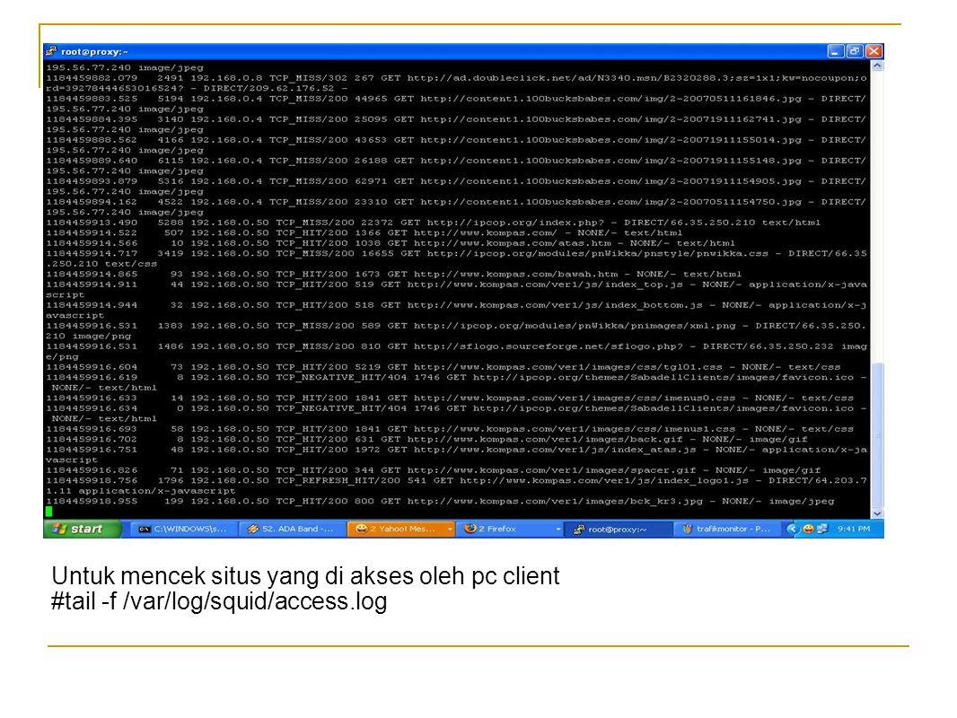 Untuk mencek situs yang di akses oleh pc client