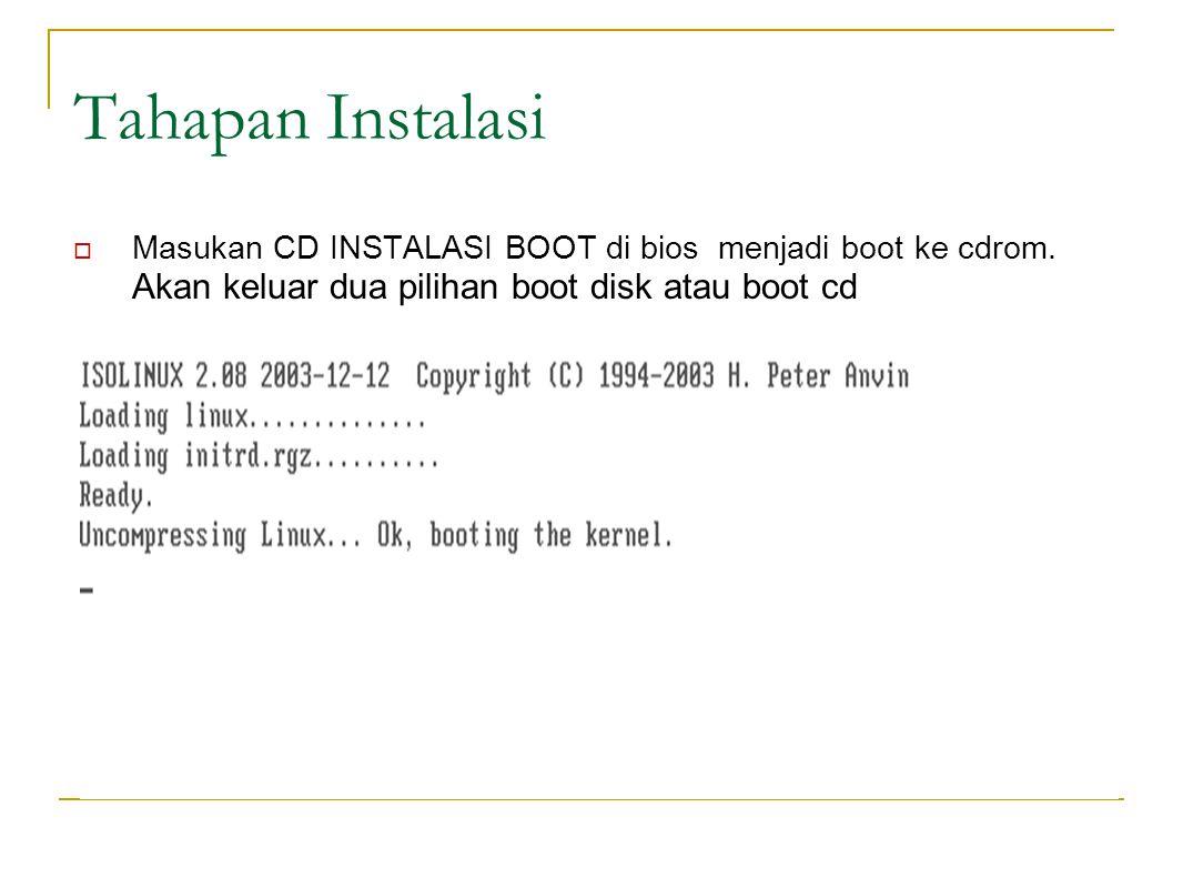 Tahapan Instalasi Masukan CD INSTALASI BOOT di bios menjadi boot ke cdrom.