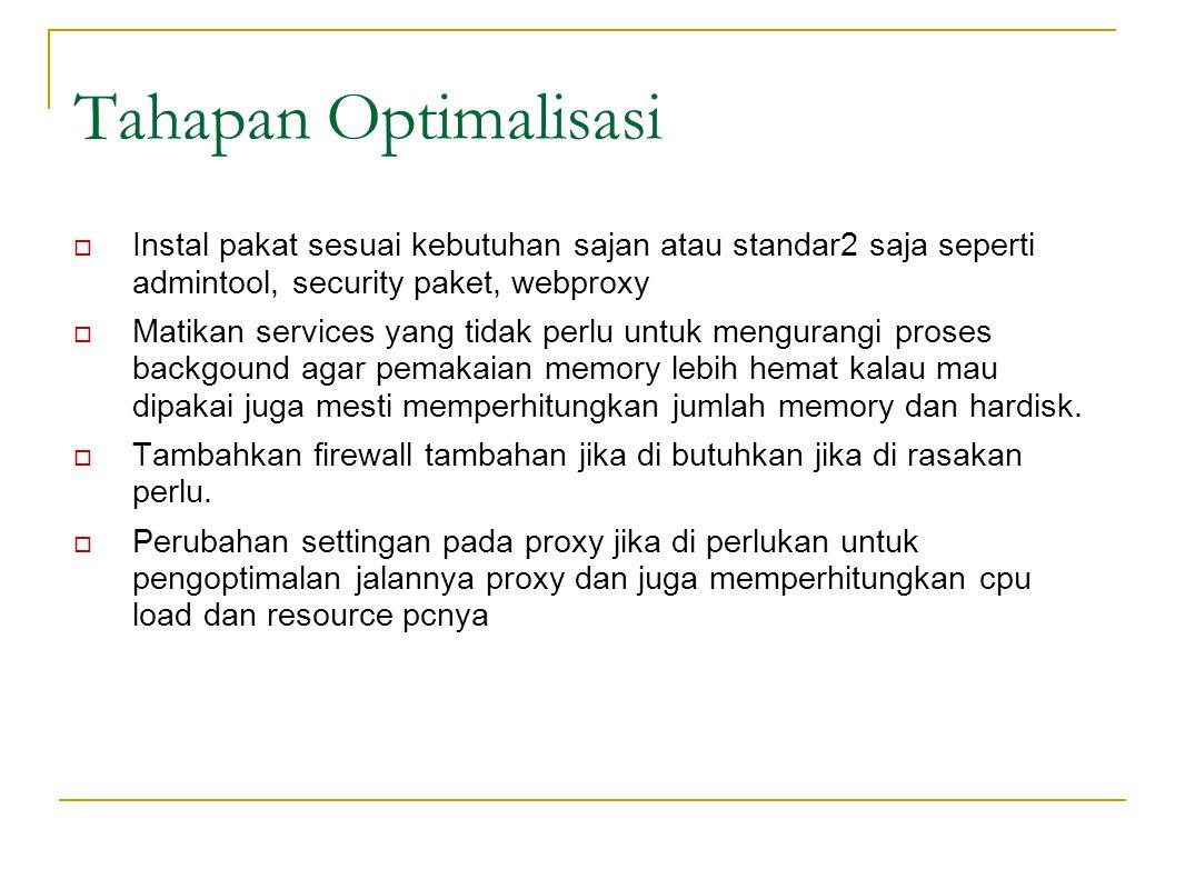 Tahapan Optimalisasi Instal pakat sesuai kebutuhan sajan atau standar2 saja seperti admintool, security paket, webproxy.