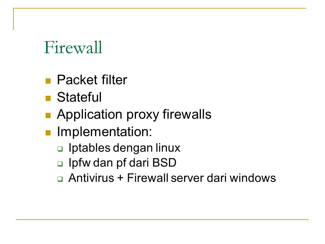 Firewall Packet filter Stateful Application proxy firewalls