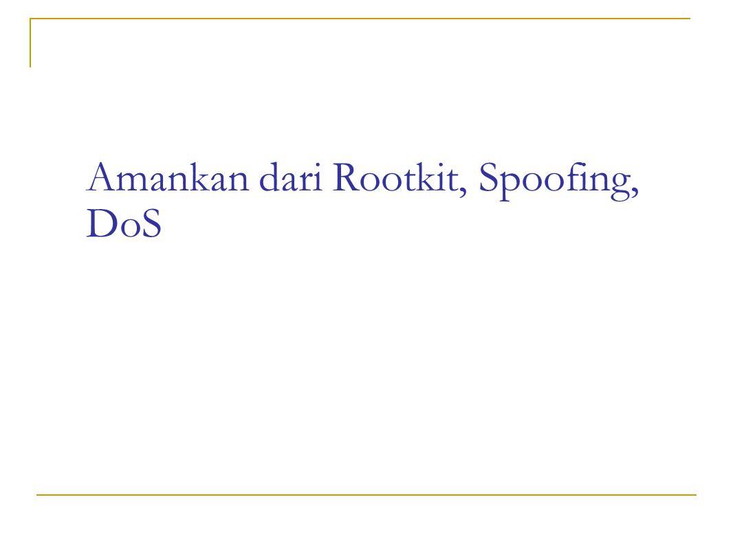 Amankan dari Rootkit, Spoofing, DoS