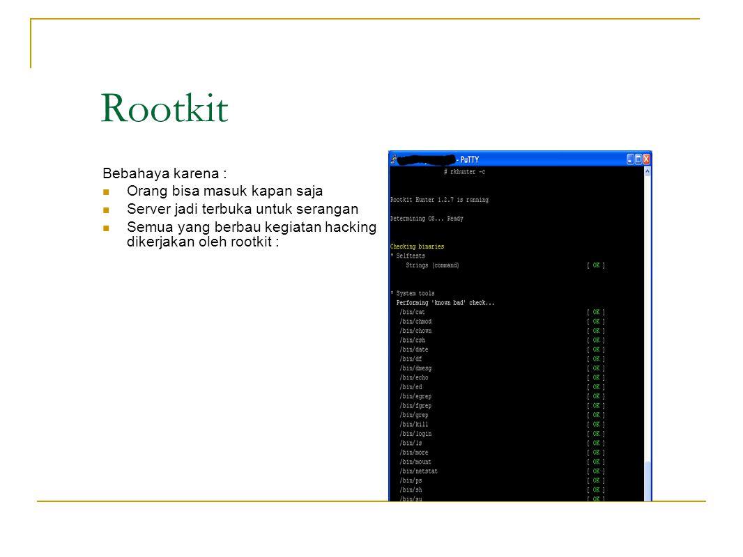 Rootkit Bebahaya karena : Orang bisa masuk kapan saja
