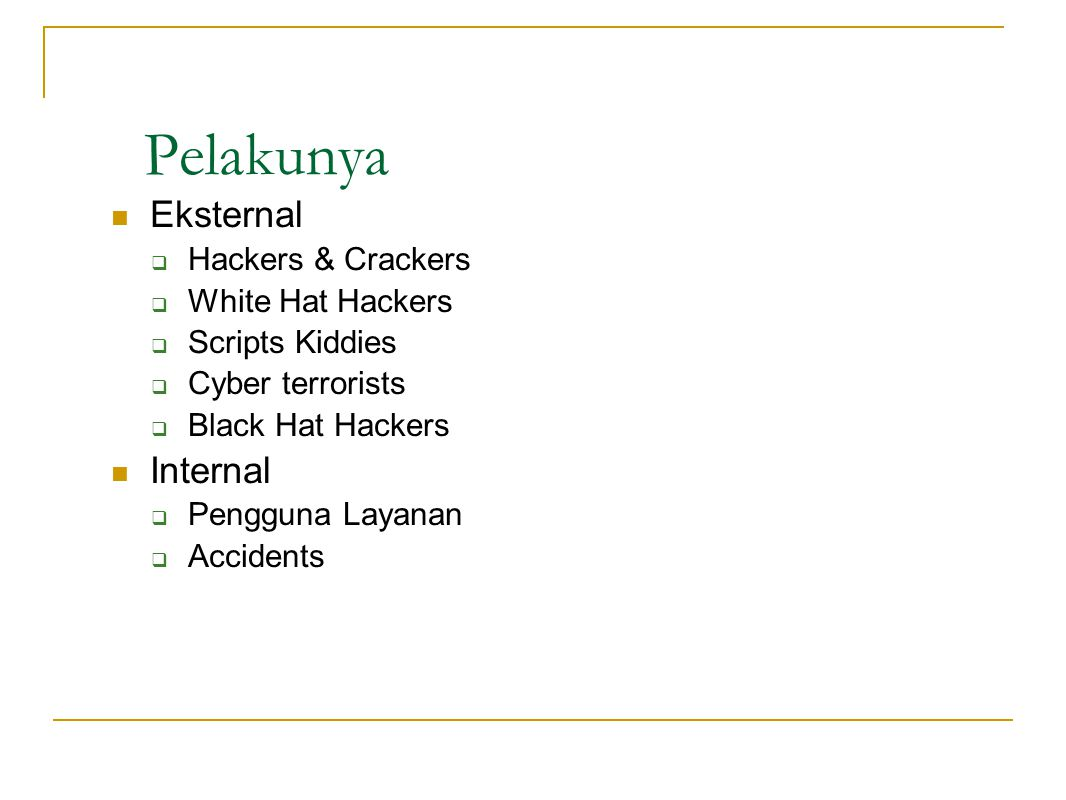 Pelakunya Eksternal Internal Hackers & Crackers White Hat Hackers