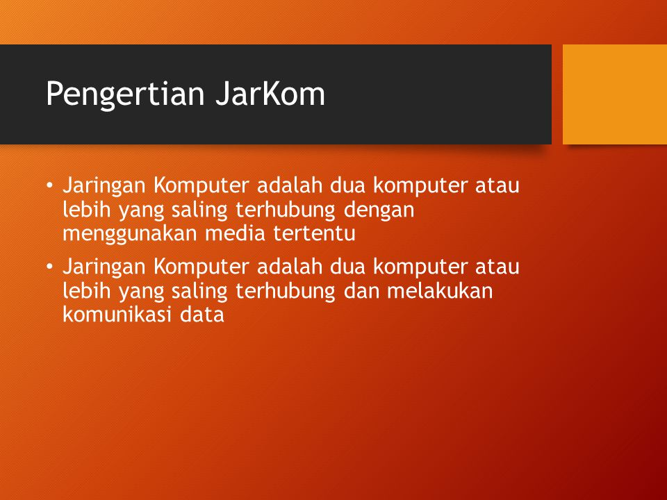 Pengertian JarKom Jaringan Komputer adalah dua komputer atau lebih yang saling terhubung dengan menggunakan media tertentu.